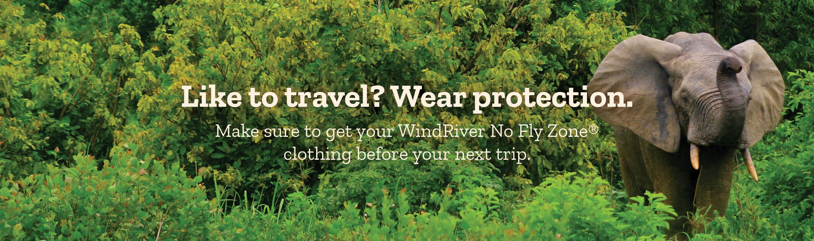 Like to travel? Wear protection. Make suire to get your WindRiver No Fly Zone clothign before your next trip