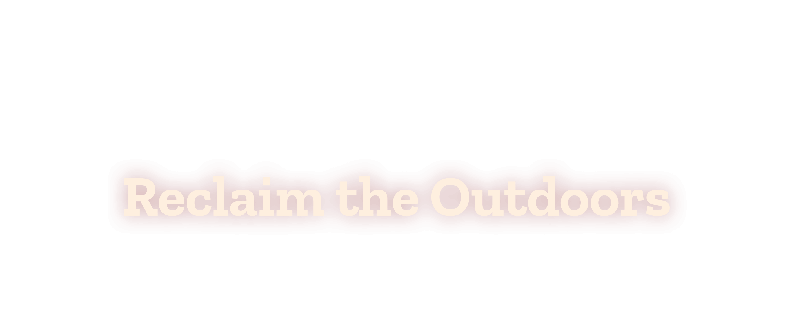 Reclaim the Outdoors