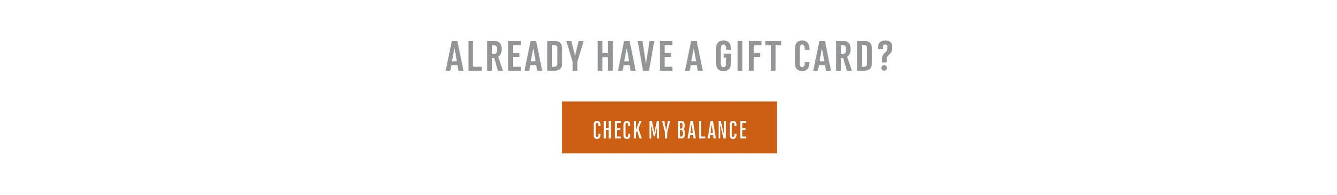 Already have a gift card - Click to check your balance