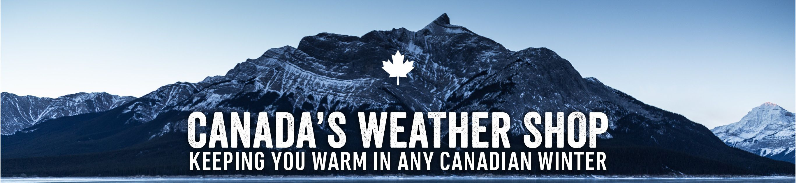 Canada's Weather Shop. Keeping You Warm in Any Canadian Winter.