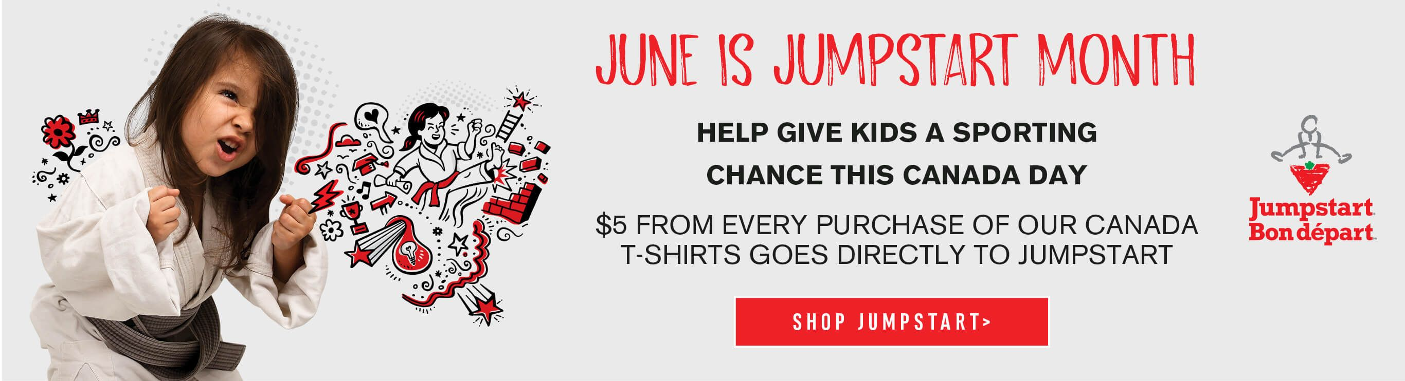 June is Jumpstart Month. Help give kids a sporting chance this Canada Day. $5 from every purchase of our Canada T-shirts goes directly to Jumpstart. Shop Jumpstart.