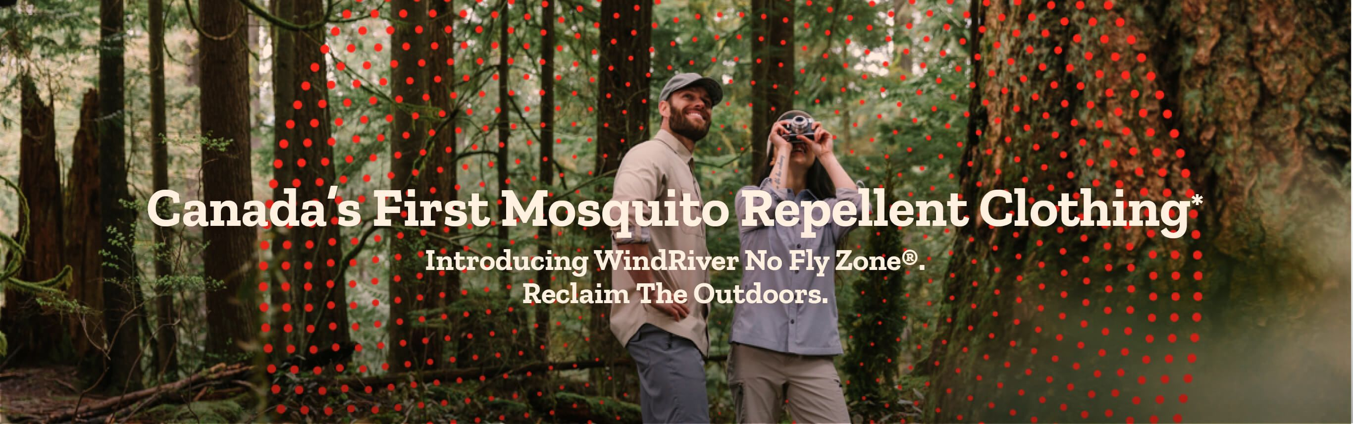 Canada's First Mosquito Repellant Clothing. Introducing WindRiver No Fly Zone. Reclaim the Outdoors.