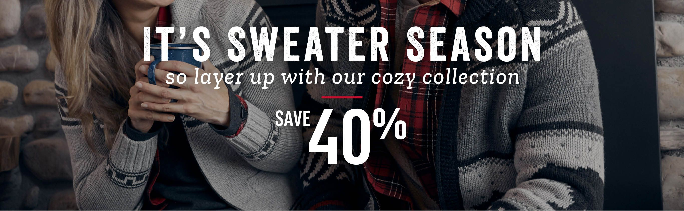 It's Sweater Season, so layer up with our cozy collection. Save 40%.