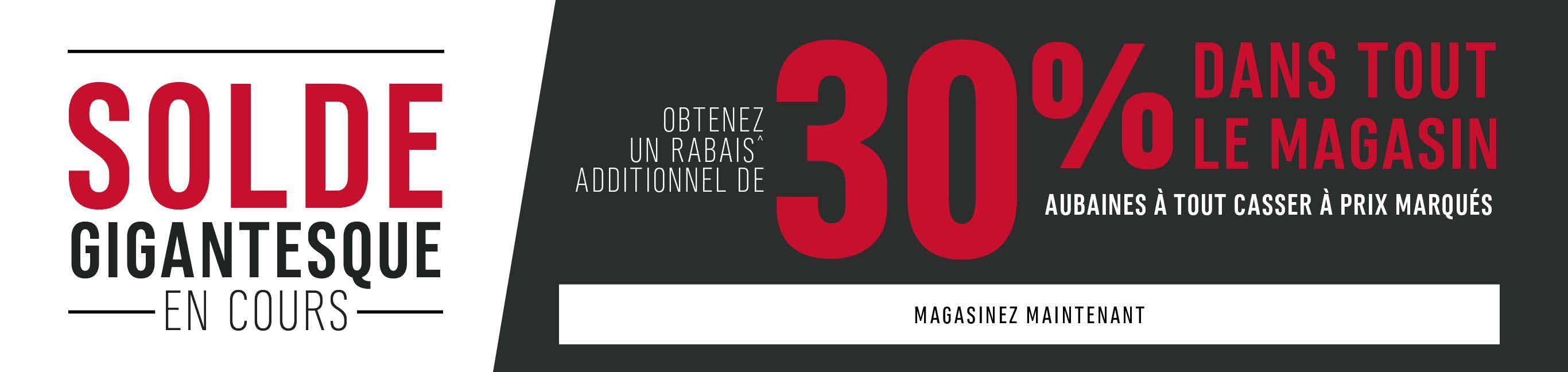 SOLDE GIGANTESQUE: Obtenez Un Rabais* Additionnel De 30% Dans Tout Le Magasin. Magasinez maintenant