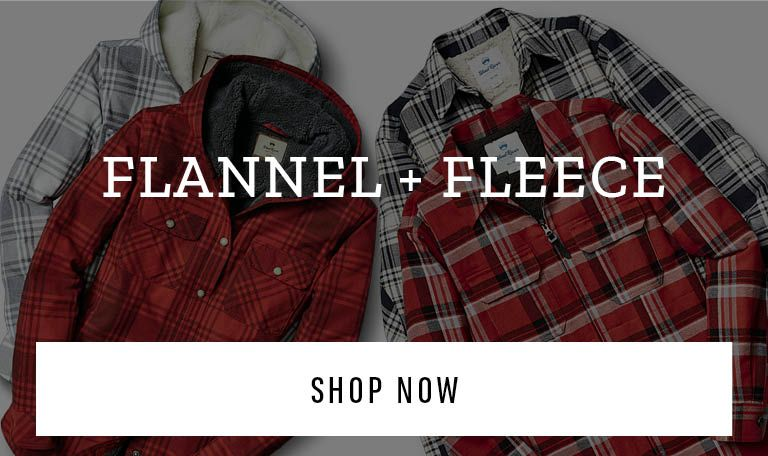 Flannel & Fleece. Shop Now.