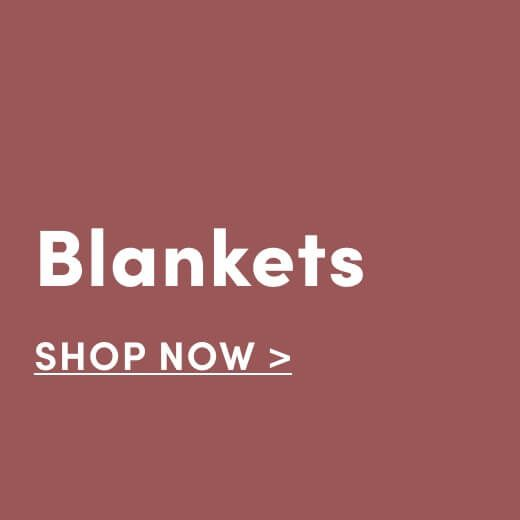 Blankets. Shop Now