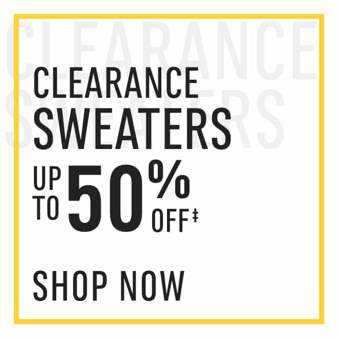 Clearance‡ Sweaters: up to 50%. Shop Now!