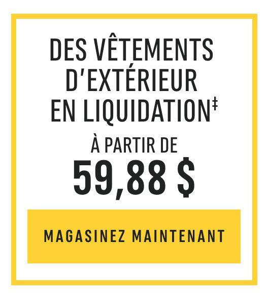 Des Vêtements D'Extérieur En Liquidation‡ : À partir de 59,88 $. MAGASINEZ MAINTENANT