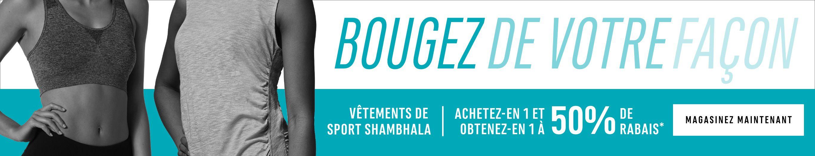 BOUGEZ DE VOTRE FAÇON. Vêtements de sport Shambhala - Achetez-en 1 et obtenez-en 1 à 50 % de rabais* MAGASINEZ MAINTENANT