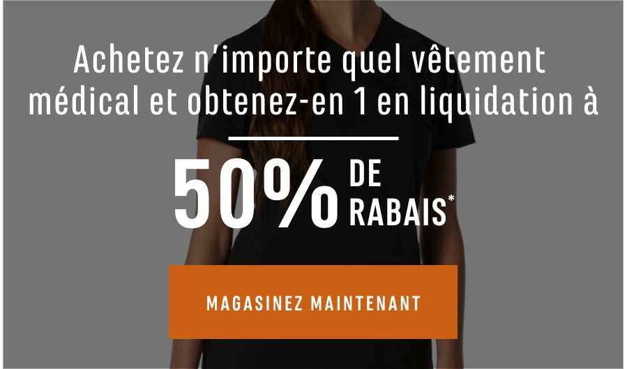 Achetez n'importe quel vêtement médical et obtenez-en 1 en liquidation à 50% de rabais. MAGASINEZ MAINTENANT