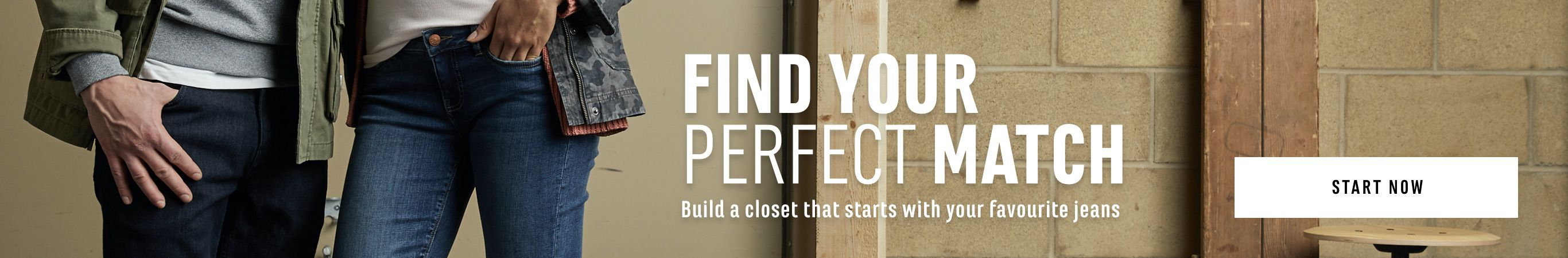 Find Your Perfect Match. Build a closet that starts with your favourite jeans. Shop Now!
