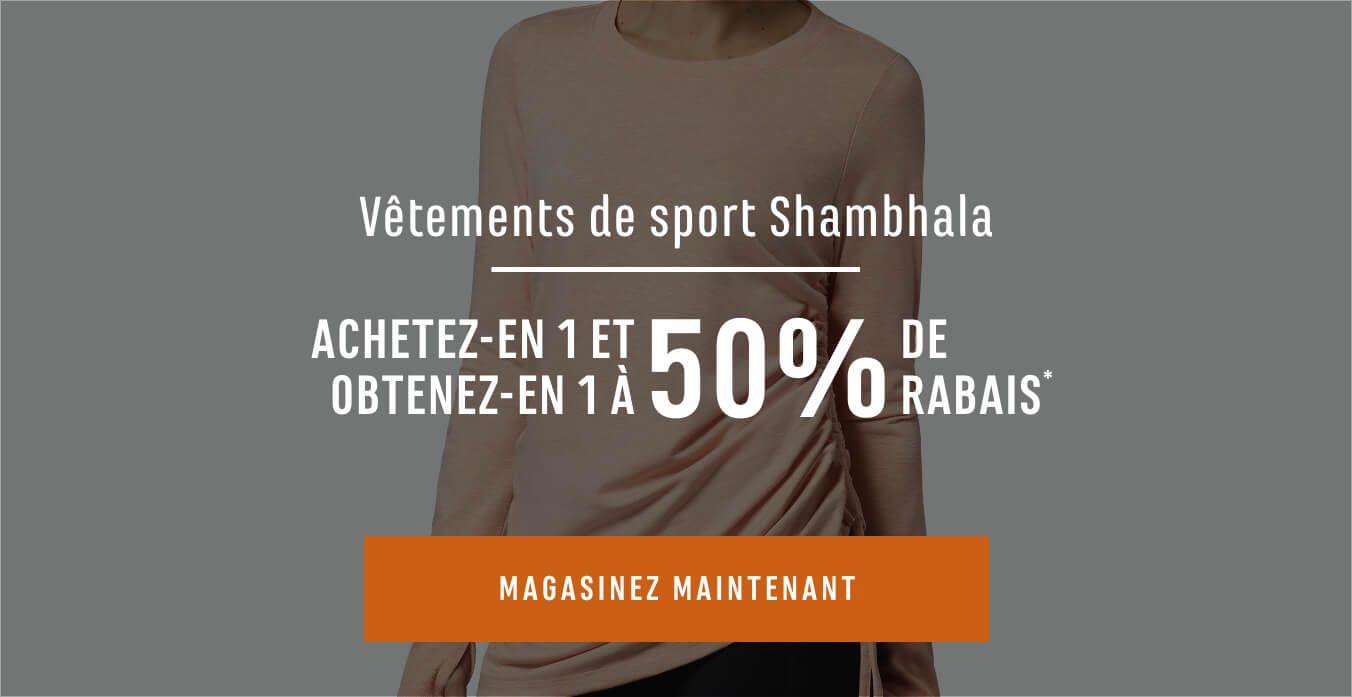 Vêtements de sport Shambhala - Achetez-en 1 et obtenez-en 1 à 50 % de rabais*. MAGASINEZ MAINTENANT