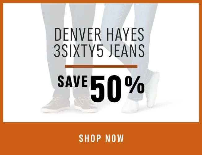 Door Crasher Deal! Denver Hayes 3Sixty5 Jeans - Save 50%. SHOP NOW