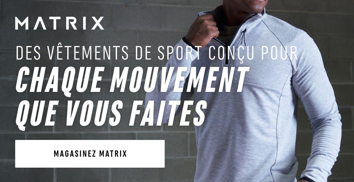 Des vêtements de sport conçu pour chaque mouvement que vous faites. MAGASINEZ MATRIX