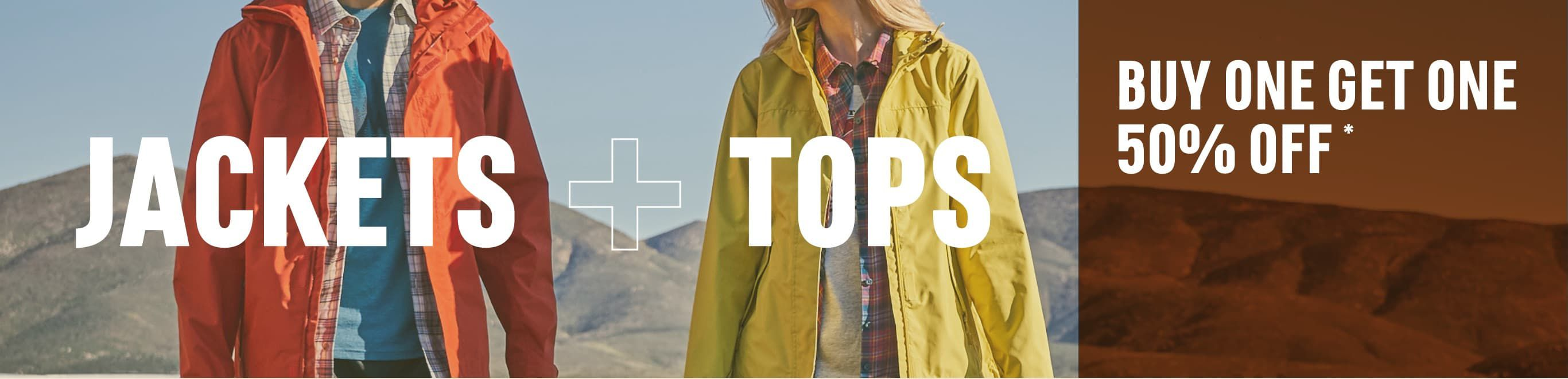 We have you covered. Jackets and Tops - Buy One Get One 50% Off*