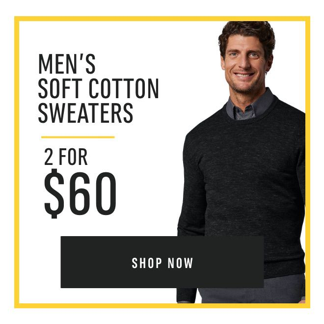 All Men's Regular Priced Soft Cotton Sweaters - 2 for $60