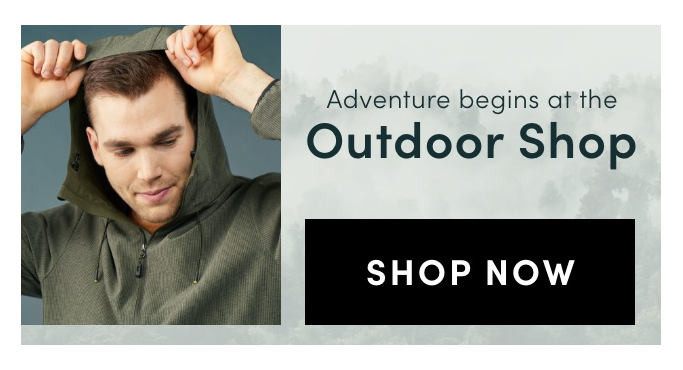 Adventures begin at the Outdoor Shop. Shop Now