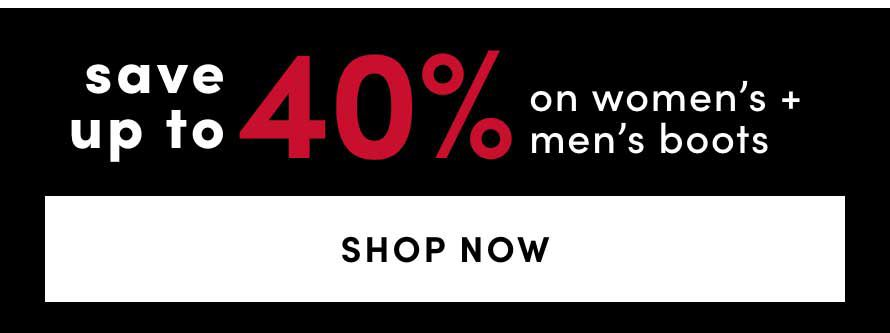 Save up to 40%​ on Women's & Men's Boots