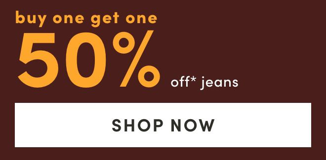 JEANS BUY ONE GET ONE 50% OFF*