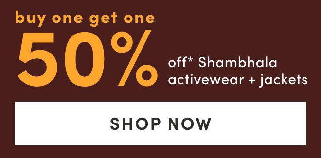 Shambhala Activewear + Jackets: BOGO 50%*
