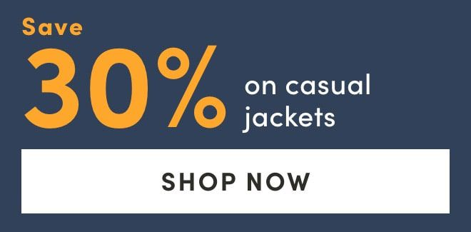 Save 30% on Casual Jackets