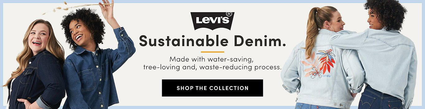 Levi's sustainable Denim. Made with water-saving, tree-loving and waste-reducing process. Shop the collection