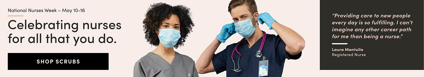 Celebrating Nurses for all you do. International Nurses week 10-16 May. Shop Scrubs