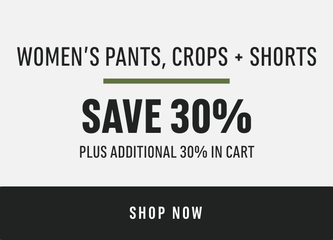 Women's Pants, Crops & Shorts: Save 30% (plus additional 30% in cart)