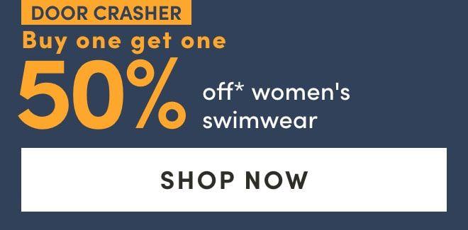 Door Crasher: Buy one get one 50%* women's swimwear