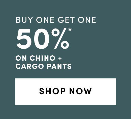 Chino and Cargo Pants: BOGO 50%