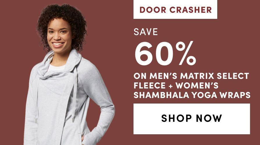 DOOR CRASHER: Men's Matrix Select Fleece & Women's Shambhala Yoga Wraps - Save 60%