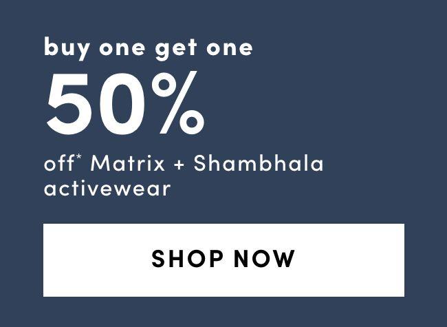 Matrix & Shambhala: BUY ONE GET ONE 50% OFF*