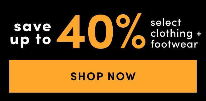 Save up to 40% on Clothing & Footwear