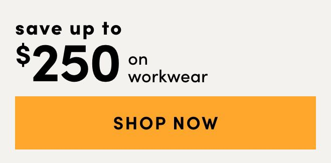Workwear Save up to $250